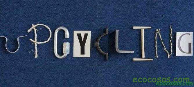 ¿Qué es el Upcycling o Supra-reciclaje? 1